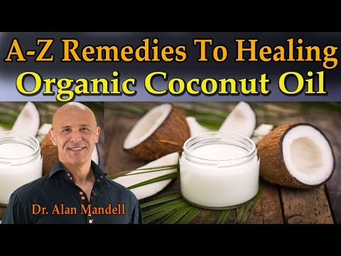 A-Z World Remedies To Healing With Organic Extra Virgin Coconut Oil - Dr Mandell