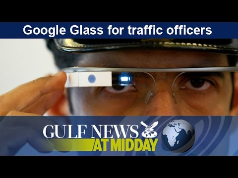 Google Glass for Dubai traffic officers - GN Midday