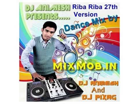Riba Riba 27th Version Dance Mix By DJ AniMesh & DJ Pixag