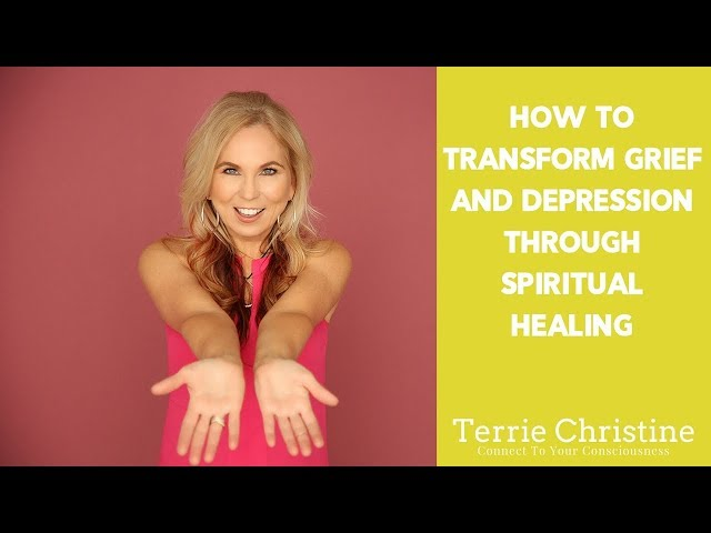 How To Transform Grief and Depression Through Spiritual Healing - Terrie Christine