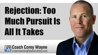 Rejection: Too Much Pursuit Is All It Takes