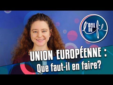 PRÉSIDENTIELLE 2017 | Que faire de l'Union Européenne? - L'Oeil du Fil #6