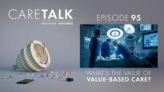 CareTalk Podcast Episode #95 - What's Value of Value-Based Care?
