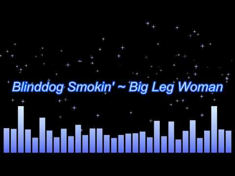 Blinddog Smokin' ~ Big Leg Woman