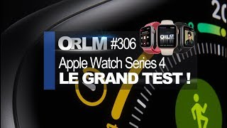 ORLM-306 : Apple Watch Series 4, le grand test !