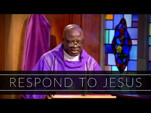 Respond To Jesus | Homily: Father Joseph Boafo