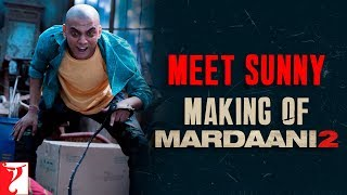 Making | Meet Sunny | Mardaani 2 | Rani Mukerji | Vishal Jethwa | Gopi Puthran | In Cinemas Now