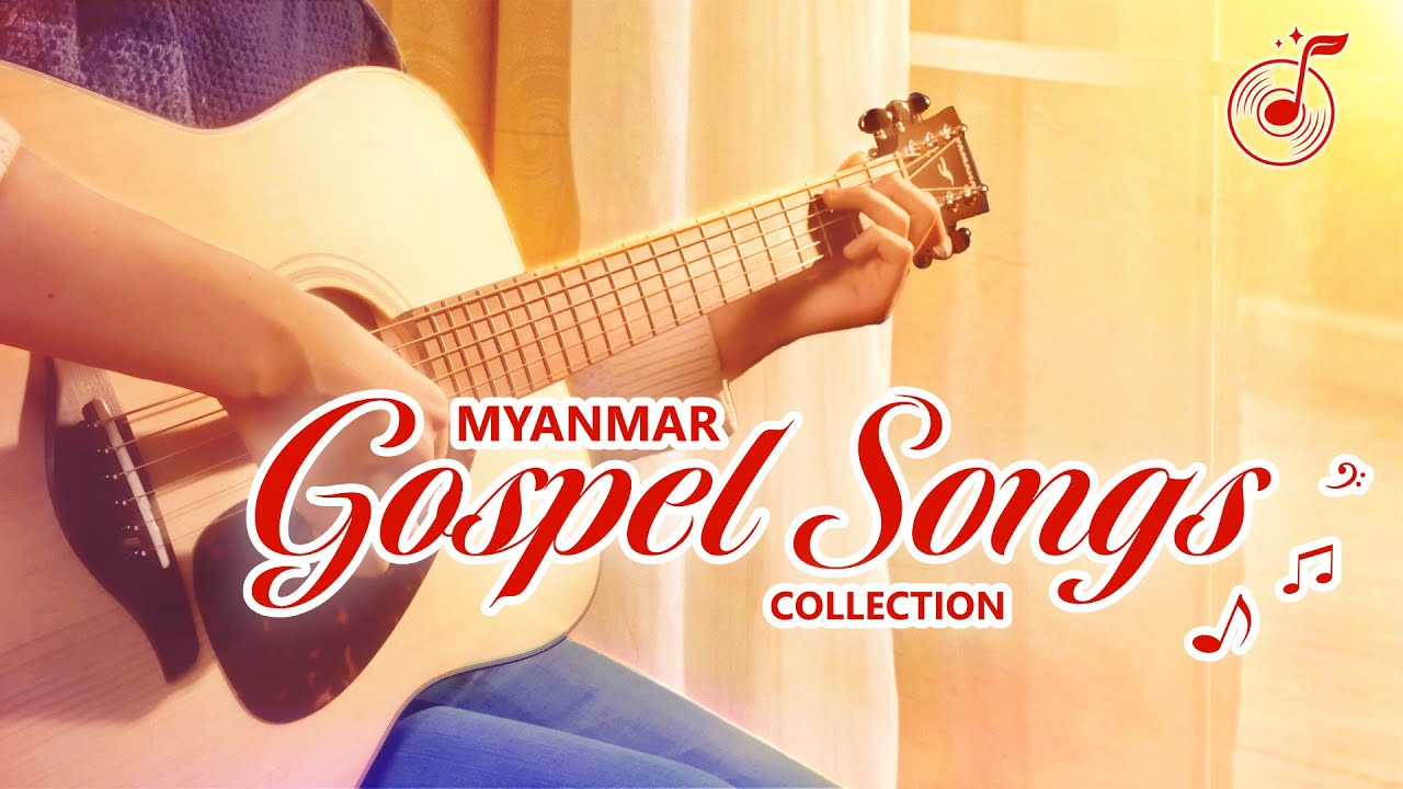 7 Myanmar Hymns - An Hour of Praise Song Collection | (သီချင်း စုစည်းမှု)