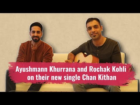 Chan Kithan song | Ayushmann Khurrana and Rochak Kohli on their new single Chan Kithan