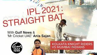 IPL 2021: Straight Bat with Gulf News and Mr. Cricket UAE Anis Sajan - MI vs KKR