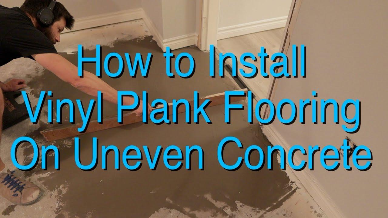 Vinyl Plank Flooring On Uneven Concrete, How To Install Laminate Flooring On Uneven Concrete Floor