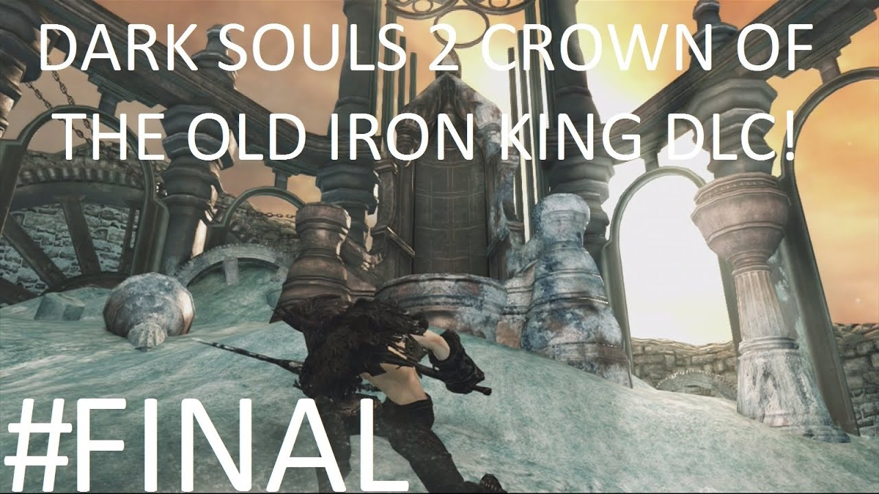 Crown Of The Old Iron King: Dark Souls 2: Crown Of The Old Iron King FINAL (Sir Alonne