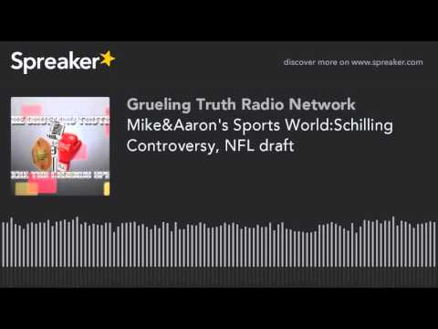 Mike&Aaron's Sports World:Schilling Controversy, NFL draft