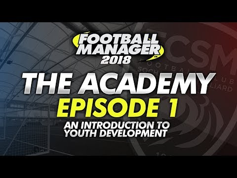 The Academy Episode 1 - A Guide To Developing Young Prospects #FM18 | Football Manager 2018
