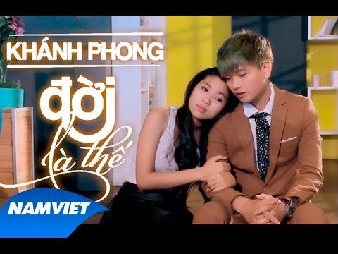 Phim Ca Nhạc Đời Là Thế - Khánh Phong [FILM HD OFFICIAL]