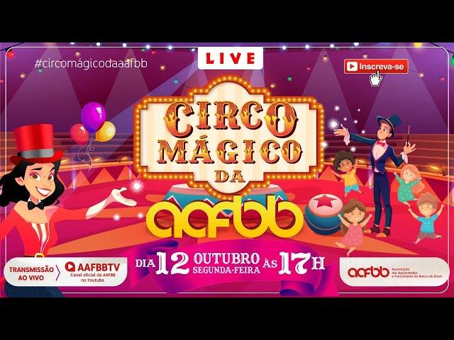 Respeitável público! Circo Mágico da AAFBB | Live