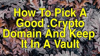 How To Pick A Good .Crypto Domain Name And Keep It In The Gemini Custody 'Vault'