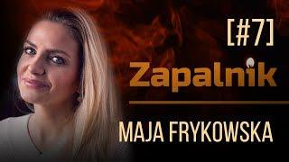 Maja Frykowska | Zapalnik [#7]