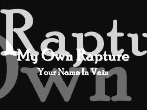 My Own Rapture - Your Name In Vain