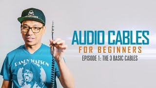 Audio Cables for Beginners Ep.1: The 3 Basic Cable Types