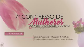 7º CONGRESSO DE MULHERES DO PNPA - DIA 1 |  Missionária Elizabete Nascimento