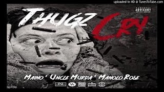Maino & Uncle Murda - Thugs Cry ( ft  Manolo Rose )