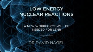 Dr David Nagel : A new workforce will be needed for LENR