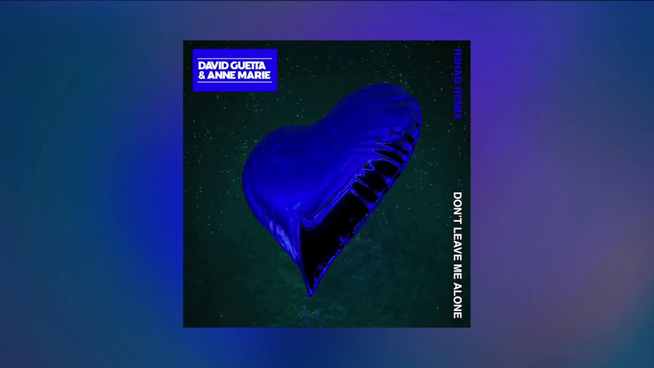 David Guetta ft Anne Marie - Don't Leave Me Alone (R3hab Remix)