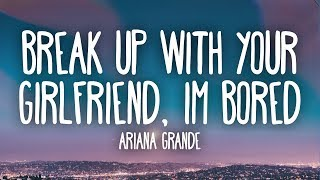 Ariana Grande -  ​Break up with your girlfriend, i'm bored (Lyrics) thumbnail