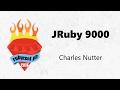 JRuby 9000 - Charles Nutter