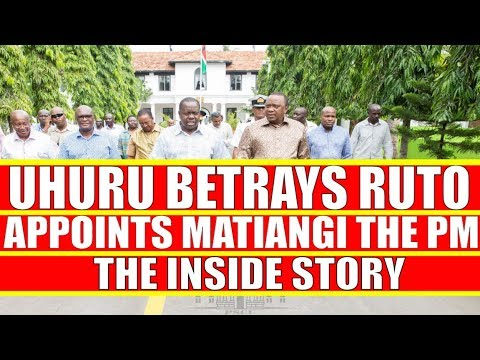 Uhuru Kenyatta Betrays William Ruto; Appoints Matiangi Prime Minister  - The Inside Story