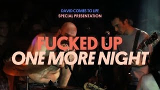 Fucked Up - One More Night - David Comes To Life