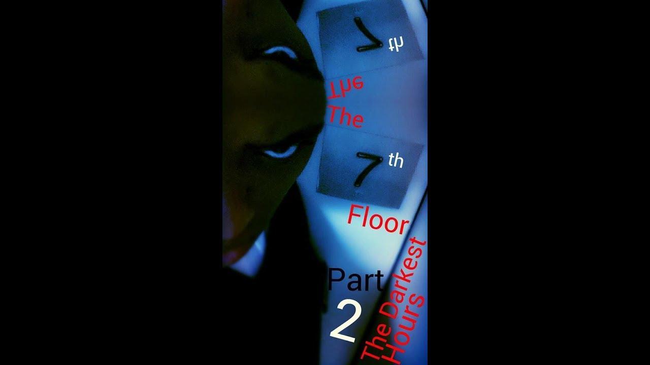 7th Floor Part 2 Darkest Hours (short Horror Film)  Youtube