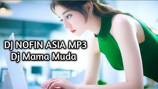 Dj nofin asia 🎵dj mama muda 🎵dj selow full bass mp3🎵