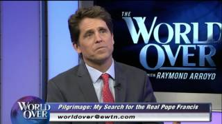 World Over - 2016-12-08 – 'The Real Pope Francis' author Mark Shriver with Raymond Arroyo