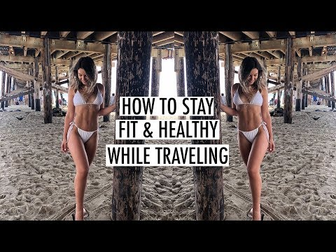 How to Stay Fit & Healthy While Traveling