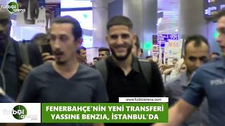 Fenerbahçe'nin yeni transferi Yassine Benzia, İstanbul'a geldi!