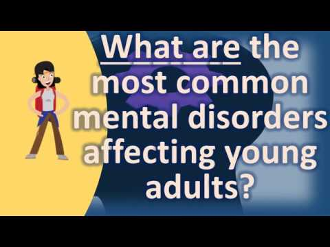 What are the most common mental disorders affecting young adults ? |Top Answers about Health