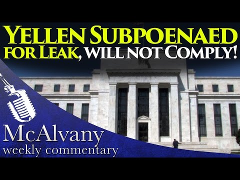 Yellen Subpoenaed for Leak, will not Comply! |  McAlvany Weekly Commentary 2015