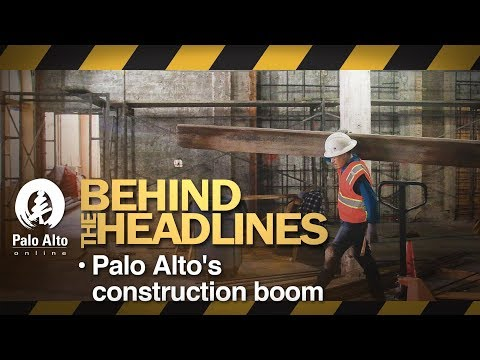 Behind The Headlines - Palo Alto's Construction Boom