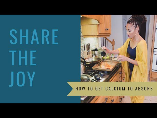 Share the Joy #117 How do you get calcium to absorb?