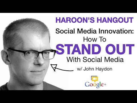Social Media Innovation: How To Stand Out With Social Media - John Haydon, Haroon's Hangout Ep 41
