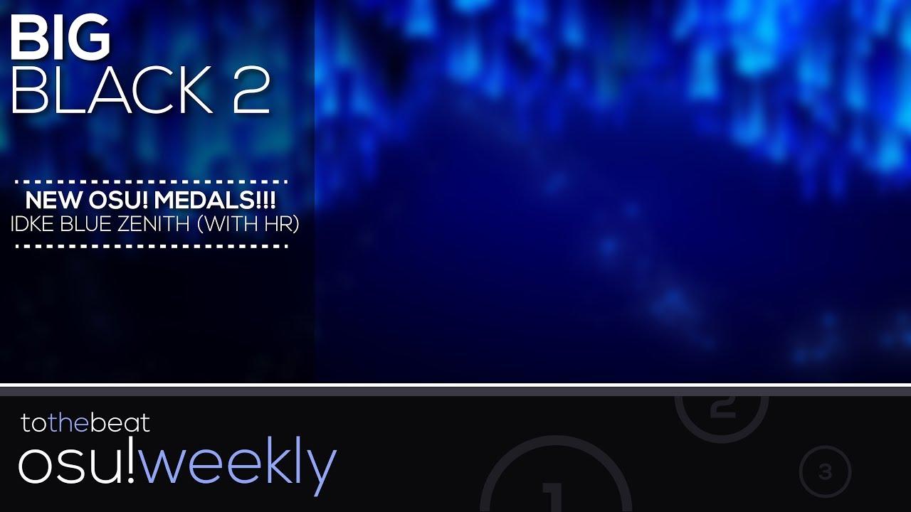 Big Black 2 0!, New osu! Medals!, idke Blue Zenith FC + HR! - osu! Weekly  #57
