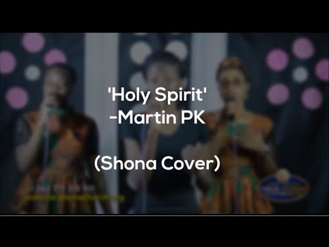 Holy Spirit - Martin PK (Shona Cover)