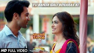 Gambar cover TU BANJA GALI BENARAS KI - Full Video | Rajkumar Rao & Kriti Kharbanda | Shaadi Mein Zaroor Aana