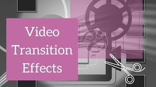 Video Transitions Effects Overview