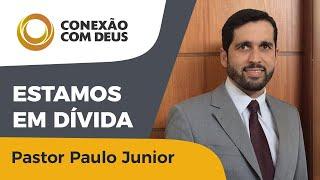 Estamos em Dívida | Rev  Paulo Júnior | IPP TV