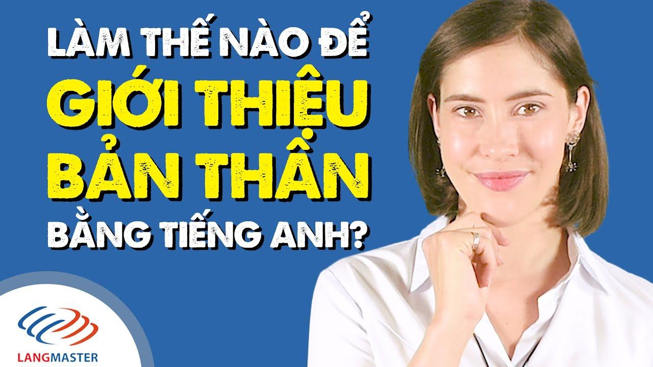 Giao tiếp tiếng Anh cơ bản – Làm thế nào để GIỚI THIỆU BẢN THÂN bằng tiếng Anh? [Langmaster]