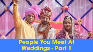ScoopWhoop: People You Meet At Weddings - Part 1