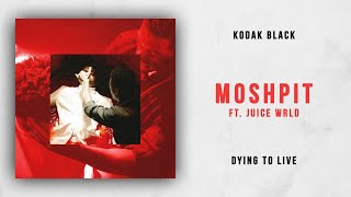 Kodak Black - MoshPit Ft. Juice WRLD Dying To Live